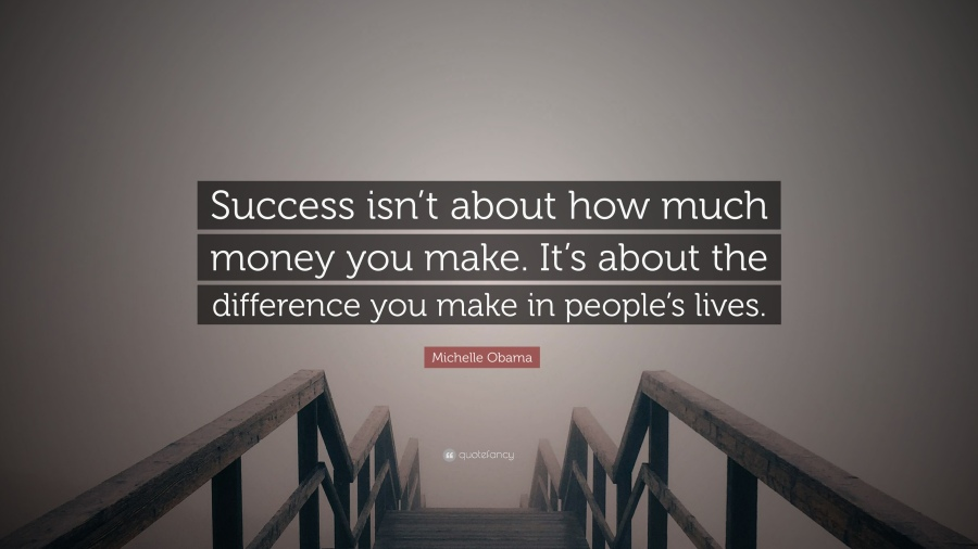 1732751-Michelle-Obama-Quote-Success-isn-t-about-how-much-money-you-make.jpg